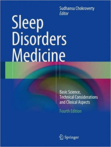 Sleep Disorders Medicine: Basic Science, Technical Considerations and Clinical Aspects 4th ed. 2017 Edition