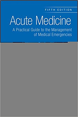 Acute Medicine: A Practical Guide to the Management of Medical Emergencies 5th Edition