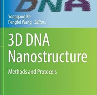 3D DNA Nanostructure: Methods and Protocols (Methods in Molecular Biology) 1st ed. 2017 Edition