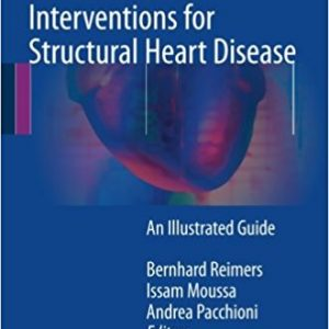 Percutaneous Interventions for Structural Heart Disease: An Illustrated Guide 1st ed. 2017 Edition