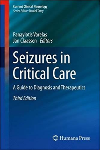 Seizures in Critical Care: A Guide to Diagnosis and Therapeutics (Current Clinical Neurology) 3rd ed. 2017 Edition