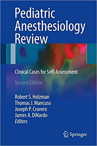 Pediatric Anesthesiology Review: Clinical Cases for Self-Assessment 2nd ed. 2017 Edition