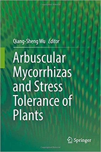 Arbuscular Mycorrhizas and Stress Tolerance of Plants 1st ed. 2017 Edition