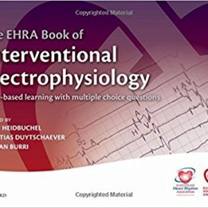 The EHRA Book of Interventional Electrophysiology: Case-based learning with multiple choice questions (The European Society of Cardiology) 1st Edition