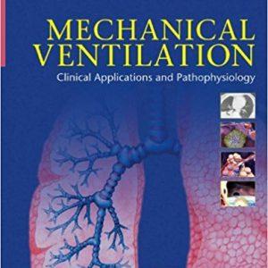 Mechanical Ventilation: Clinical Applications and Pathophysiology, 1e 1st Edition
