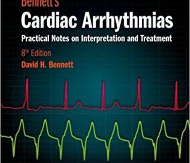 Bennett's Cardiac Arrhythmias: Practical Notes on Interpretation and Treatment 8th Edition