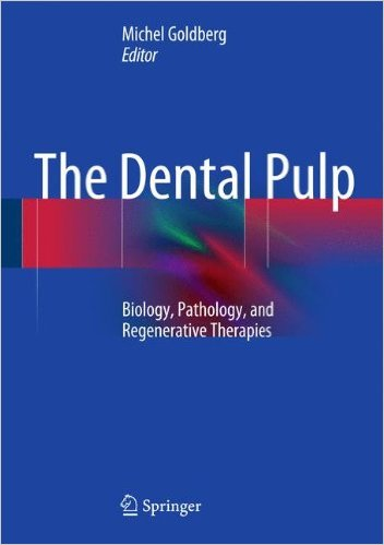 The Dental Pulp: Biology, Pathology, and Regenerative Therapies 2014th Edition