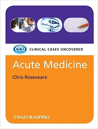 Acute Medicine: Clinical Cases Uncovered [Black & White] 1st Edition