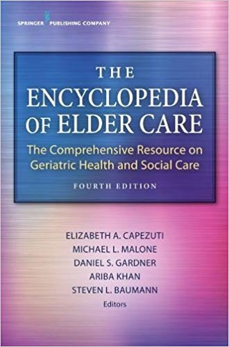 The Encyclopedia of Elder Care, Fourth Edition: The Comprehensive Resource on Geriatric Health and Social Care 4th Edition