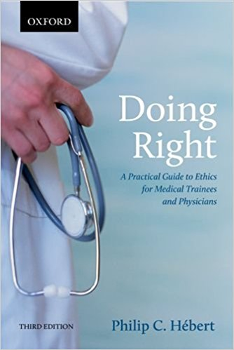 Doing Right: A Practical Guide to Ethics for Medical Trainees and Physicians 3rd Edition