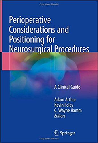 Perioperative Considerations and Positioning for Neurosurgical Procedures: A Clinical Guide 1st ed