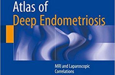 Atlas of Deep Endometriosis: MRI and Laparoscopic Correlations 1st ed. 2018 Edition