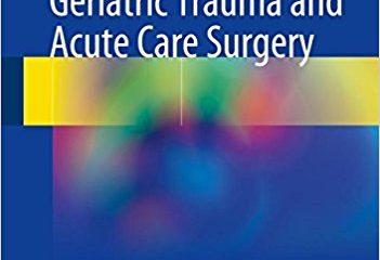 Geriatric Trauma and Acute Care Surgery 1st ed. 2018 Edition