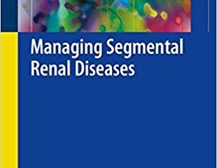 Managing Segmental Renal Diseases 1st ed. 2018 Edition