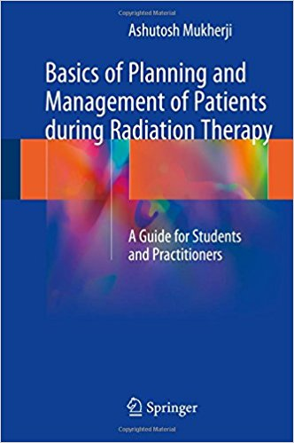 Basics of Planning and Management of Patients during Radiation Therapy: A Guide for Students and Practitioners 1st ed