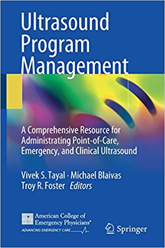 Ultrasound Program Management: A Comprehensive Resource for Administrating Point-of-Care, Emergency, and Clinical Ultrasound 1st ed