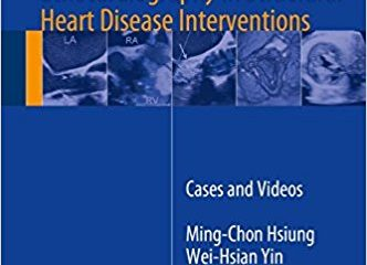 Atlas of 3D Transesophageal Echocardiography in Structural Heart Disease Interventions: Cases and Videos 1st ed. 2018 Edition