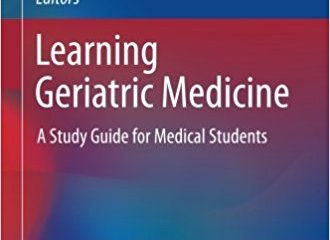 Learning Geriatric Medicine: A Study Guide for Medical Students (Practical Issues in Geriatrics) 1st ed. 2018 Edition