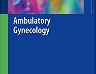 Ambulatory Gynecology 1st ed. 2018 Edition
