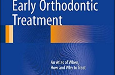 Clinical Cases in Early Orthodontic Treatment: An Atlas of When, How and Why to Treat 1st ed. 2017 Edition