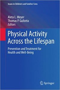 Physical Activity Across the Lifespan: Prevention and Treatment for Health and Well-Being (Issues in Children's and Families' Lives)